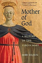 Mother of God : a history of the Virgin Mary