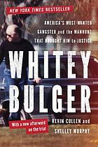 Whitey Bulger : America's most wanted gangster and the manhunt that brought him to justice