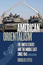 American orientalism : the United States and the Middle East since 1945