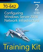 MCTS self-paced training kit (exam 70-642) : configuring Windows server 2008 network infrastructure