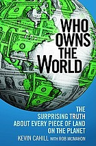 Who owns the world : the surprising truth about every piece of land on the planet