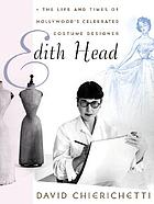 Edith Head : the life and times of Hollywood's celebrated costume designer