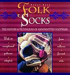 Folk socks : the history & techniques of handknitted footwear
