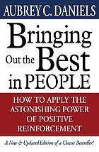 Bringing out the best in people : how to apply the astonishing power of positive reinforcement. Summary.