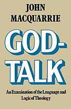 God-talk : an examination of the language and logic of theology