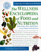 The wellness encyclopedia of food and nutrition : how to buy, store, and prepare every variety of fresh food