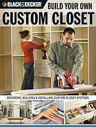 Build your own custom closet : designing, building & installing custom closet systems