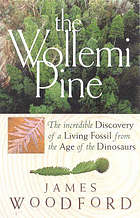 The wollemi pine : the incredible discovery of a living fossil from the age of the dinosaurs