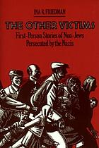 The other victims : first-person stories of non-Jews persecuted by the Nazis