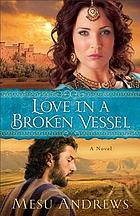 Love in a Broken Vessel : A Novel