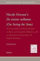 Nicole Oresme's De visione stellarum (On seeing the stars) : a critical edition of Oresme's treatise on optics and atmospheric refraction