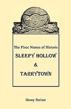 The place names of historic Sleepy Hollow & Tarrytown : the place names, past and present, of the historic villages of Sleepy Hollow and Tarrytown, New York
