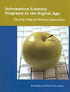 Information literacy programs in the digital age : educating college and university students online