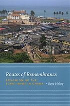 Routes of remembrance : refashioning the slave trade in Ghana