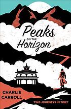 Peaks on the horizon : two journeys in Tibet