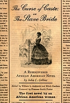 The curse of caste, or, The slave bride : a rediscovered African American novel