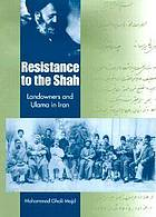Resistance to the Shah : landowners and ulama in Iran