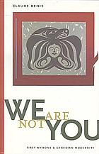 We are not you : First Nations and Canadian modernity