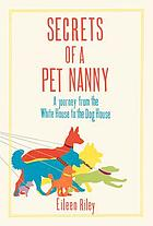 Secrets of a pet nanny : a journey from the White House to the dog house