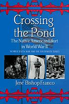 Crossing the pond : the native American effort in World War II
