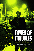 Times of troubles : Britain's war in Northern Ireland