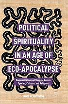 Political spirituality in an age of eco-apocalypse : communication and struggle across species, cultures, and religions