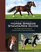 The official horse breeds standards book : the complete guide to the standards of all North American equine breed associations