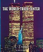 The World Trade Center : a tribute