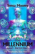 The millennium and beyond : the prophecies, your potential