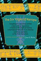 The six yogas of Naropa : Tsongkhapa's commenary entitled a Book of three inspirations: a treatise on the stages of training in the profound path of Naro's six dharmas, commonly referred to as the Three inspirations