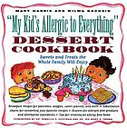 My kid's allergic to everything dessert cookbook. : more than 100 recipes for sweets and treats the whole family will enjoy