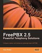 FreePBX 2.5 powerful telephony solutions : configure, deploy, and maintain an enterprise-class VoIP PBX