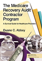 The Medicare Recovery Audit Contractor Program : a survival guide for healthcare providers