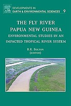 The Fly River, Papua New Guinea : environmental studies in an impacted tropical river system
