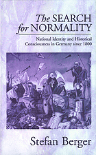 The search for normality : national identity and historical consciousness in Germany since 1800