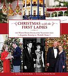 Christmas with the first ladies : the White House decorating tradition from Jacqueline Kennedy to Michelle Obama