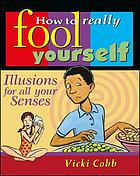 How to really fool yourself : illusions for all your senses