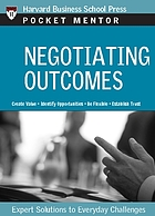 Negotiating outcomes : expert solutions to everyday challenges.