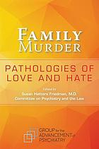 Family murder : pathologies of love and hate