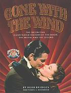 Gone with the wind : the definitive illustrated history of the book, the movie, and the legend