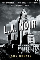 L.A. noir : the struggle for the soul of America's most seductive city