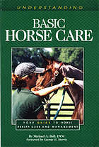 Understanding basic horse care : your guide to horse health care and management