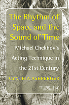 The rhythm of space and the sound of time : Michael Chekhov's acting technique in the 21st century