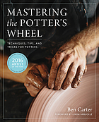 Mastering the potter's wheel : techniques, tips, and tricks for potters