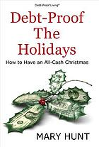 Debt-proof the holidays : how to have an all-cash Christmas