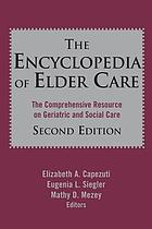 The encyclopedia of elder care : the comprehensive resource on geriatric and social care