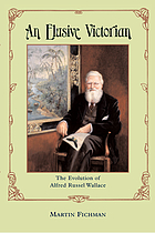 An elusive Victorian : the evolution of Alfred Russel Wallace