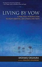 Living by vow : a practical introduction to eight essential zen chants and texts