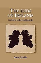 The ends of Ireland : Criticism, history, subjectivity