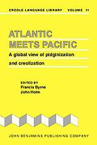 Atlantic meets Pacific : a global view of Pidginization and Creolization : (selected papers from the Society for Pidgin and Creole Linguistics)